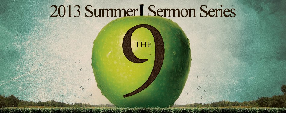 2013 Summer Sermon Series: The 9