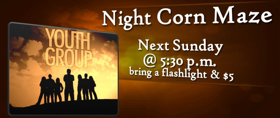 Youth Group Night Corn Maze - next Sunday at 5:30 p.m.