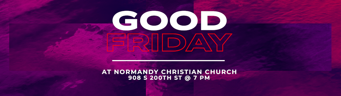 Good Friday at Normandy Christian Church, 908 S 200th St @ 7 pm