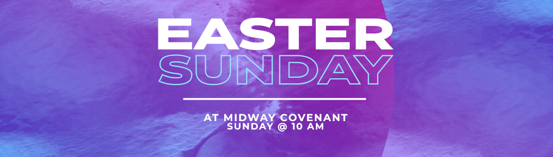 Easter Sunday at Midway Covenant, Sunday @ 10 am
