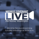 Midway Covenant Live: Worship Service streaming Sunday mornings at 10:00 a.m.